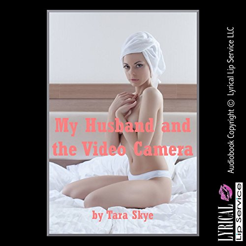 My Husband and the Video Camera: An Explicit Erotica Story audiobook cover art