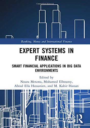 Compare Textbook Prices for Expert Systems in Finance: Smart Financial Applications in Big Data Environments Banking, Money and International Finance 1 Edition ISBN 9780367109523 by Metawa, Noura,Elhoseny, Mohamed,Hassanien, Aboul Ella,Hassan, M. Kabir