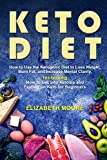 Keto Diet: How to Use the Ketogenic Diet to Lose Weight, Burn Fat, and Increase Mental Clarity, Including How to Get into Ketosis and Fasting on Keto for Beginners