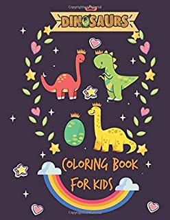 Dinosaur Coloring Book for Kids: Children Activity Books for Kids Ages 2-4, 4-8, Boys, Girls, Fun Early Learning, Relaxation for ... Workbooks, Toddler Coloring Book