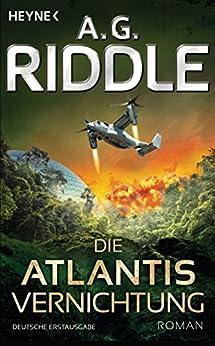 Die Atlantis-Vernichtung: Band 3 - Roman (Die Atlantis-Trilogie) (German Edition) by [A. G. Riddle, Marcel Häußler]