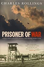 Prisoner Of War: Voices from Behind the Wire in the Second World War: Voices from Captivity During the Second World War by Rollings, Charles (2007) Hardcover