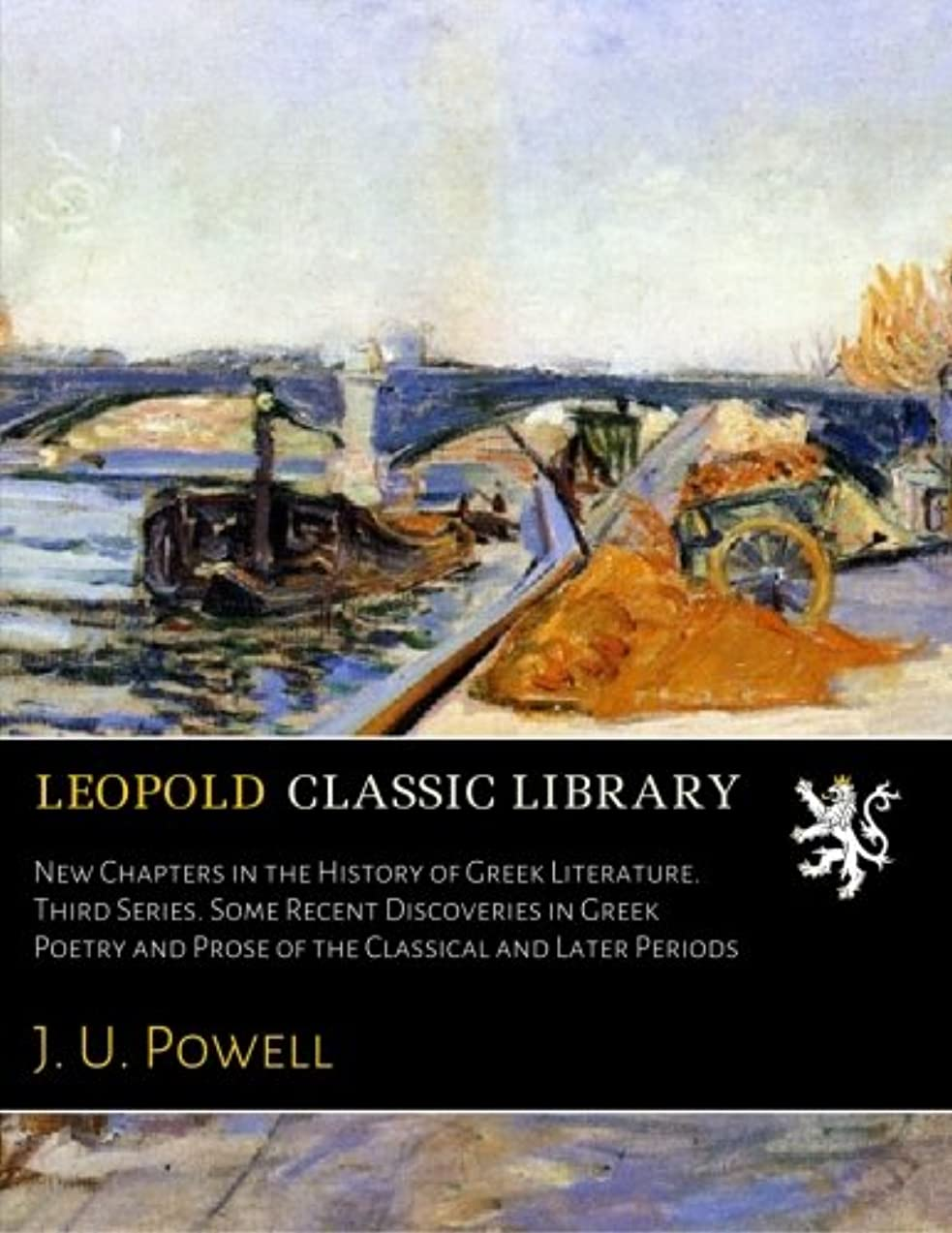 New Chapters in the History of Greek Literature. Third Series. Some Recent Discoveries in Greek Poetry and Prose of the Classical and Later Periods