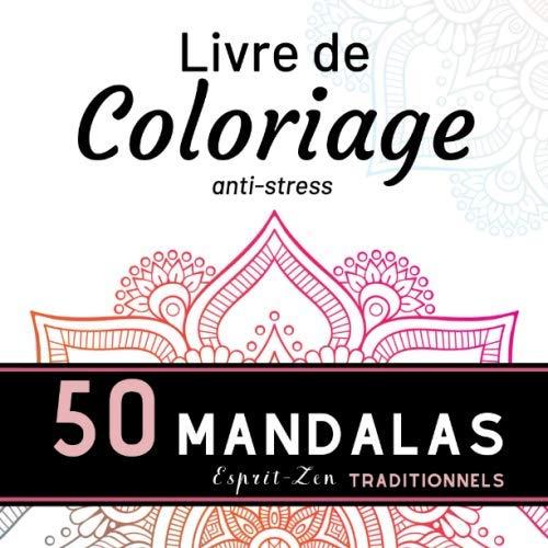 Livre de COLORIAGE anti-stress 50 MANDALAS traditionnels: Cahier Relaxant de MANDALA à colorier / 50 MANDALAS authentiques UNIQUES pour soulager le ... de cadeau ORIGINALE / Offrir et faire plaisir