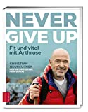 Never give up: Fit und vital mit Arthrose - Christian Neureuther