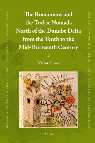 The Romanians and the Turkic Nomads North of the Danube Delta from the Tenth to the Mid-Thirteenth Century (East Central and Eastern Europe in the Middle Ages, 450-1450, Band 6)