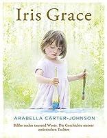 Iris Grace: Bilder malen tausend Worte. Die Geschichte meiner autistischen Tochter