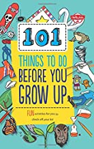 101 Things to Do Before You Grow Up: Fun activities for you to check off your list