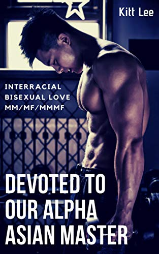 Devoted to our Alpha Asian Master: Interracial Bisexual Love MM/MF/MMMF (English Edition)