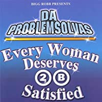 Every Woman Deserves 2 B Satisfied by Da Problem Solvers (2004-08-17)