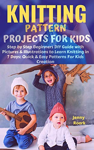 KNITTING PATTERN PROJECTS FOR KIDS: Step by Step Beginners