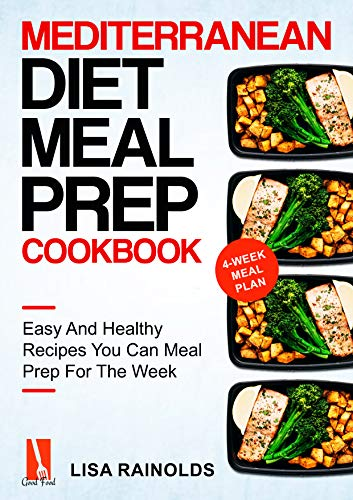 Mediterranean Diet Meal Prep Cookbook: Easy And Healthy Recipes You Can Meal Prep For The Week (Healthy Cookbook Book 1)