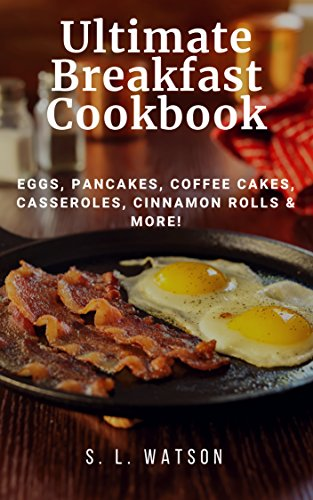 Ultimate Breakfast Cookbook: Eggs, Pancakes, Coffee Cakes, Casseroles, Cinnamon Rolls & More! (Southern Cooking Recipes) (English Edition)