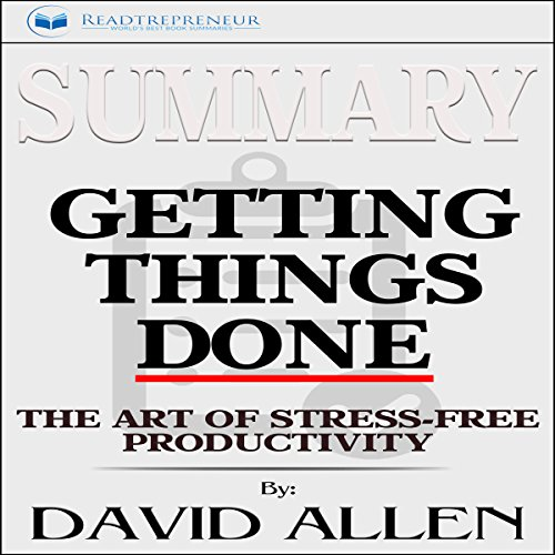 Summary: Getting Things Done: The Art of Stress-Free Productivity cover art