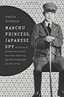 Manchu Princess, Japanese Spy: The Story of Kawashima Yoshiko, the Cross-Dressing Spy Who Commanded Her Own Army (Asia Perspectives: History, Society, and Culture)