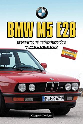 BMW M5 E28: REGISTRO DE RESTAURACIÓN Y MANTENIMIENTO