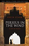 Perseus in the Wind: A Life of Travel (The Freya Stark Collection)