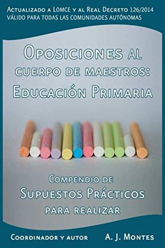 Oposiciones al Cuerpo de Maestros - Compendio de Supuestos Prácticos para realizar - Todas las Comunidades Autónomas: Especialidad de Educación Primaria (Temario Educación Primaria)