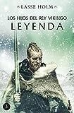 Los hijos del rey vikingo. Leyenda: Serie Los hijos del rey vikingo 3 (Novela histórica)