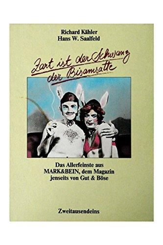 Zart ist der Schwanz der Bisamratte - Das Allerfeinste aus Mark & Bein, dem Magazin jenseits von Gut und Böse