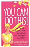 You Can Do This!: Surviving Breast Cancer Without Losing Your Sanity or Your Style