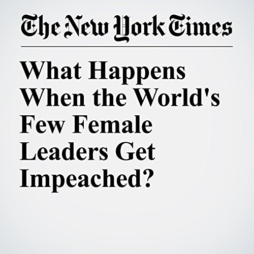 What Happens When the World's Few Female Leaders Get Impeached? copertina