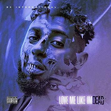 Love Me Like I'm Dead