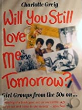 Will You Still Love Me Tomorrow?: Girl Groups from the 50s On
