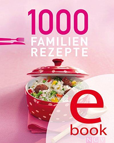 1000 Familienrezepte: Die schönsten Rezepte für die ganze Familie in einem Kochbuch (1000 Rezeptideen)