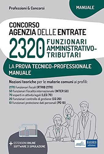 Concorso 2320 funzionari Agenzia delle Entrate. Manuale per la prova tecnico-professionale. Con software di simulazione e estensioni online