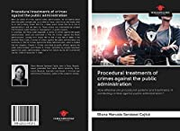 Procedural treatments of crimes against the public administration: How effective are procedural systems and treatments in combating crimes against public administration?