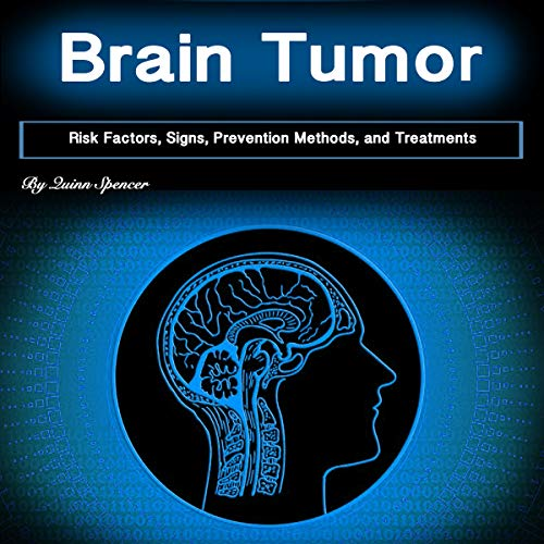 Brain Tumor: Risk Factors, Signs, Prevention Methods, and Treatments cover art