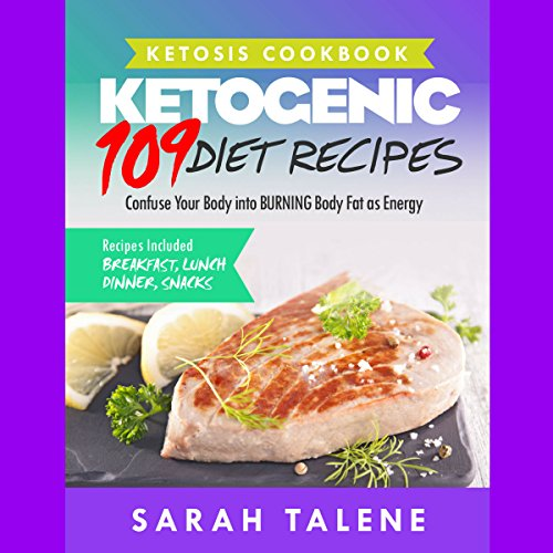 Ketosis Cookbook: 109 Ketogenic Diet Recipes That Confuse Your Body into Burning Body Fat as Energy Audiobook By Sarah Talene cover art