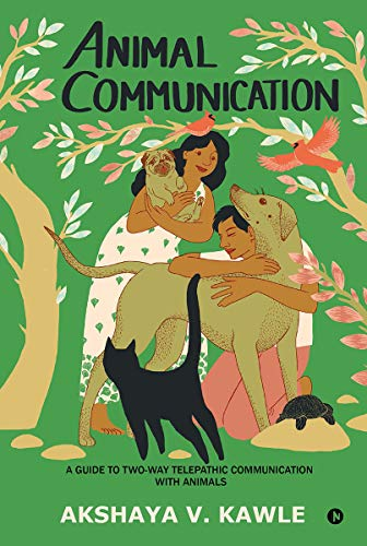 Animal Communication : A Guide to Two-Way Telepathic Communication with Animals