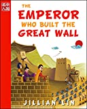 The Emperor Who Built The Great Wall (illustrated kids books, picture book biographies, bedtime stories for kids, Chinese history and culture): Qin Shihuang (Once Upon A Time In China)