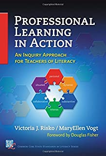Professional Learning in Action: An Inquiry Approach for Teachers of Literacy: An Inquiry Approach for Teachers of Literacy (Common Core State Standards in Literacy Series)
