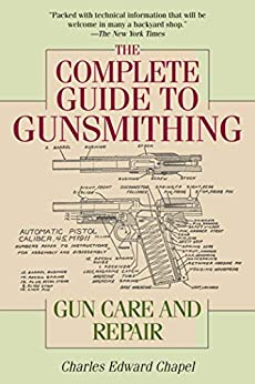The Complete Guide to Gunsmithing: Gun Care and Repair by [Charles Edward Chapel, Jim Casada]
