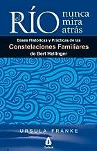 El río nunca mira atrás: Bases históricas y prácticas de las constelaciones familiares de Bert Hellinger (Com-Pasión) (Spa...