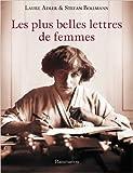 Les plus belles lettres de femmes de Laure Adler,Stefan Bollmann,Jeanne Etoré-Lortholary (Traduction) ( 6 octobre 2010 ) - Flammarion (6 octobre 2010)