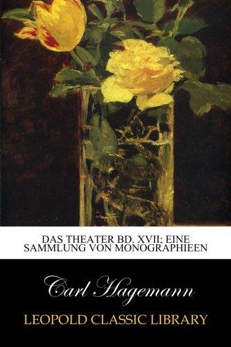 Das Theater Bd. XVII; eine Sammlung von Monographieen
