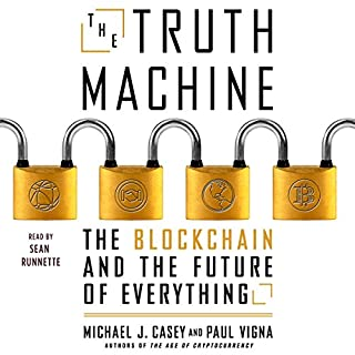 The Truth Machine     The Blockchain and the Future of Everything              By:                                                                                                                                 Michael J Casey,                                                                                        Paul Vigna                               Narrated by:                                                                                                                                 Sean Runnette                      Length: 10 hrs and 24 mins     336 ratings     Overall 4.3