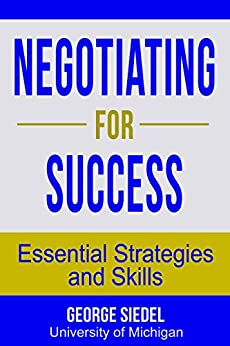 Negotiating for Success: Essential Strategies and Skills by [George J. Siedel]