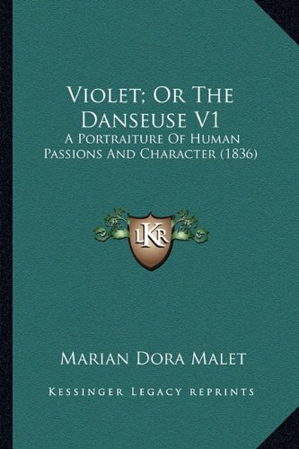 Violet; Or the Danseuse V1 Violet; Or the Danseuse V1: A Portraiture of Human Passions and Character (1836) a Portraiture of Human Passions and Character (1836)