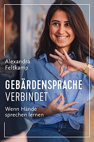 Gebärdensprache verbindet - Wenn Hände sprechen lernen: Deutsche Gebärdensprache lernen für mehr Nähe zu Ihren Mitmenschen