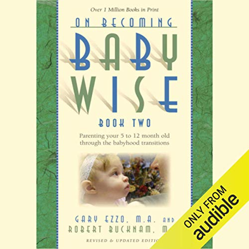 On Becoming Baby Wise, Book Two Audiobook By Gary Ezzo,                                                                                        Robert Bucknam cover art
