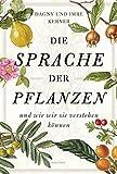 Die Sprache der Pflanzen: ... und wie wir sie verstehen können