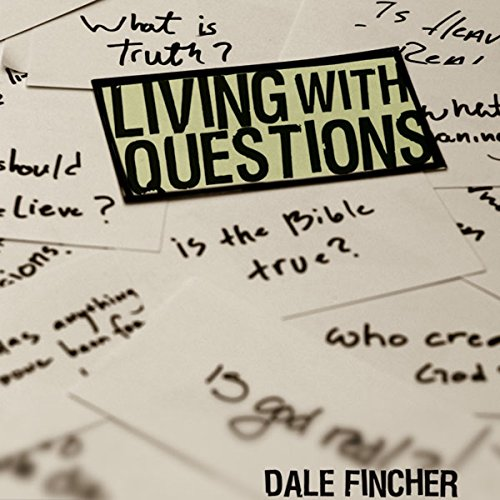 Living with Questions                    By:                                                                                                                                 Dale Fincher                               Narrated by:                                                                                                                                 Dale Fincher                      Length: 6 hrs and 52 mins     Not rated yet     Overall 0.0