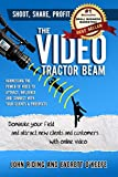 The Video Tractor Beam.: Dominate Your Field and Attract New Clients and Customers with Online Video. (English Edition)
