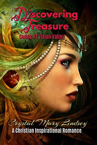 Book: Discovering TREASURE - A Christian ROMANCE to Stir Magic in the Mind ~ and Music for the Soul (Book #1 of Vision Valley series) by Crystal Mary Lindsey