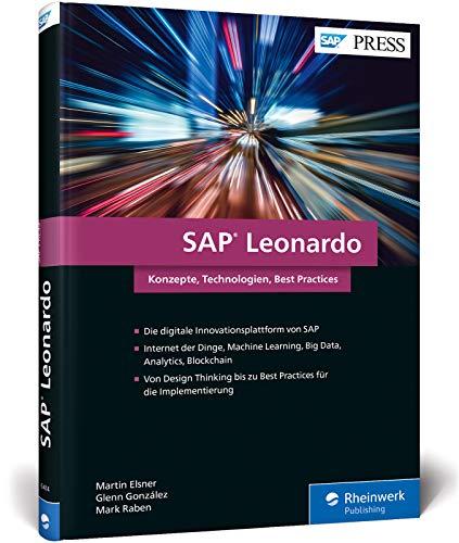SAP Leonardo: Design Thinking, Internet der Dinge, Machine Learning, Big Data, Analytics und Blockchain mit SAP